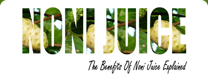 Noni Juice Benefits